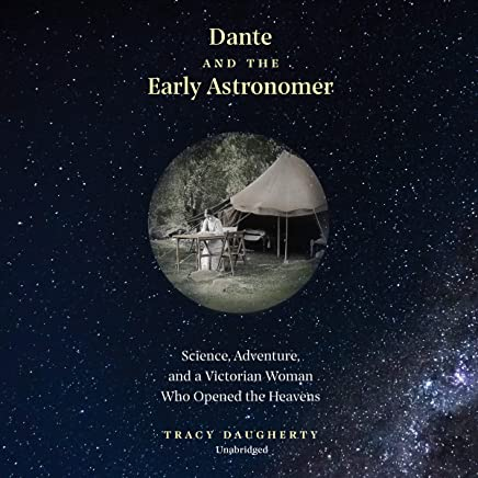 Dante and the Early Astronomer: Science, Adventure, and a Victorian Woman Who Opened the Heavens