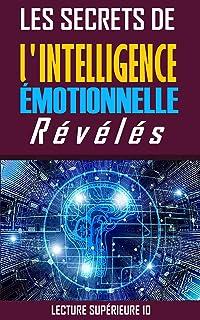 Les Secrets De l'intelligence Émotionnelle Révélés: Ebook Les Secrets De l'intelligence Émotionnelle Révélés (Auto-assista...