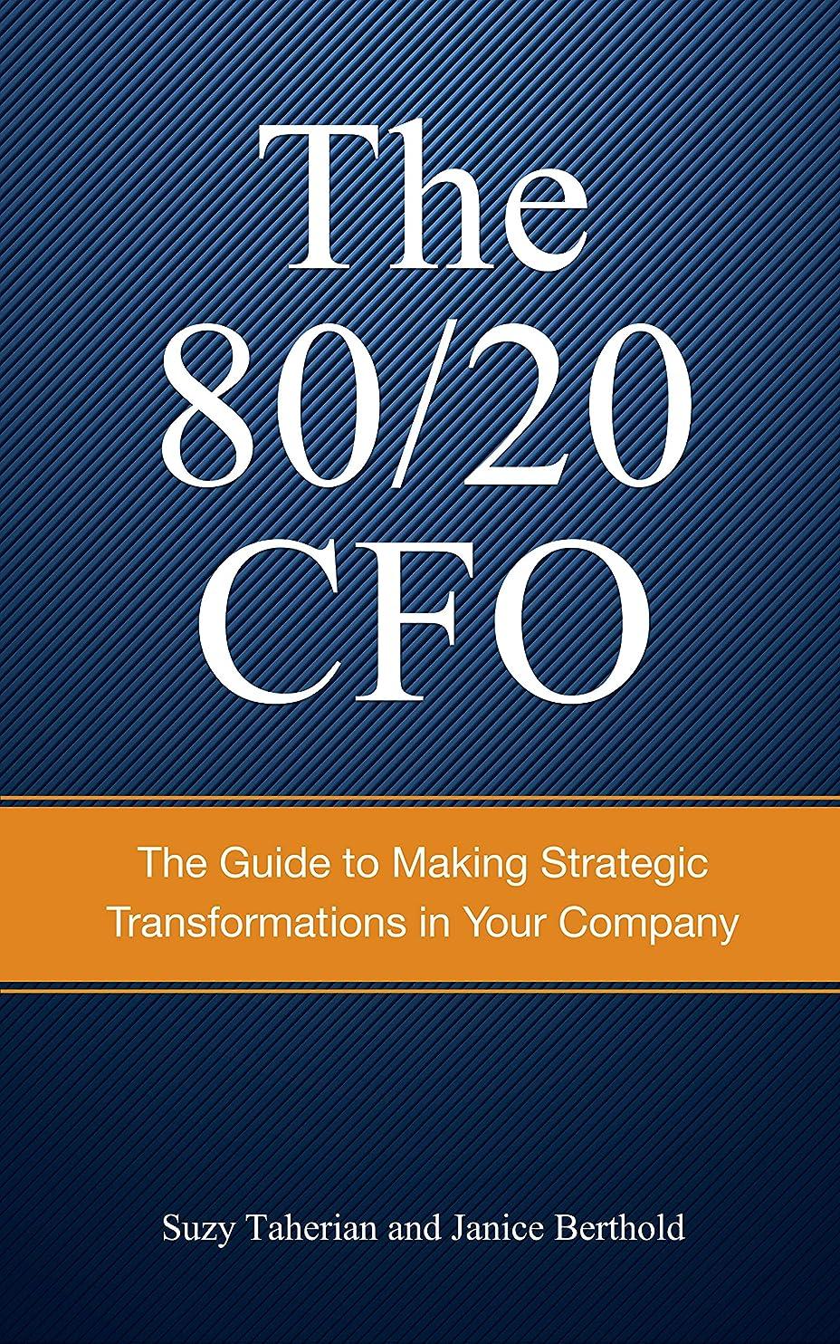 納屋自体ちらつきThe 80/20 CFO: How to Make Strategic Transformations in Your Company (English Edition)