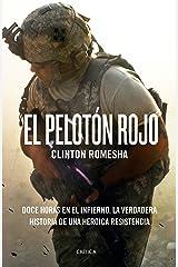 El pelotón rojo: Doce horas en el infierno. La verdadera historia de una heroica resistencia (Memoria Crítica) (Spanish Edition) Kindle Edition