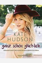 ganz. schön. glücklich.: Gesunde Wege, dich und deinen Körper zu lieben (German Edition) Kindle Edition