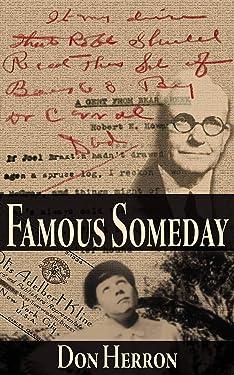 Famous Someday: A Robert E. Howard Biograph TriplePunchPack!