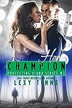 Her Champion: Billionaire Bodyguard Steamy Romance (Protecting Diana Series Book 3) (English Edition)