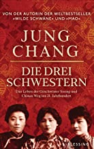 Die drei Schwestern: Das Leben der Geschwister Soong und Chinas Weg ins 21. Jahrhundert (German Edition)