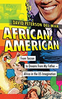 African, American: From Tarzan to Dreams from My Father – Africa in the US Imagination