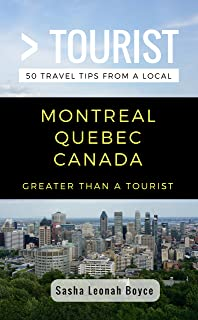 Greater Than a Tourist- Montreal Quebec Canada: 50 Travel Tips from a Local (English Edition)