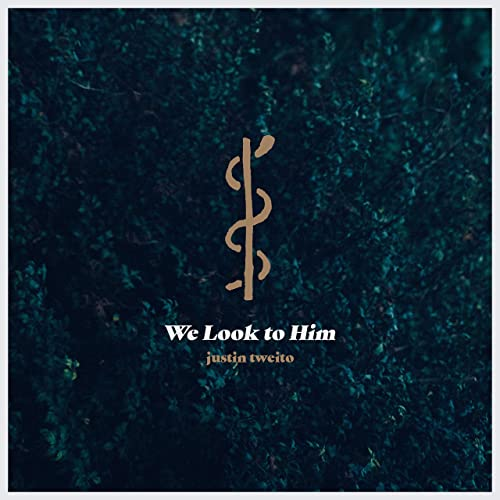 Justin Tweito - We Look to Him 2019