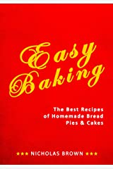 Easy Baking: The Best Recipes of Homemade Bread, Pies & Cakes Kindle Edition