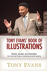 Tony Evans' Book of Illustrations: Stories, Quotes, and Anecdotes from More Than 30 Years of Preaching and Public Speaking Kindle Edition