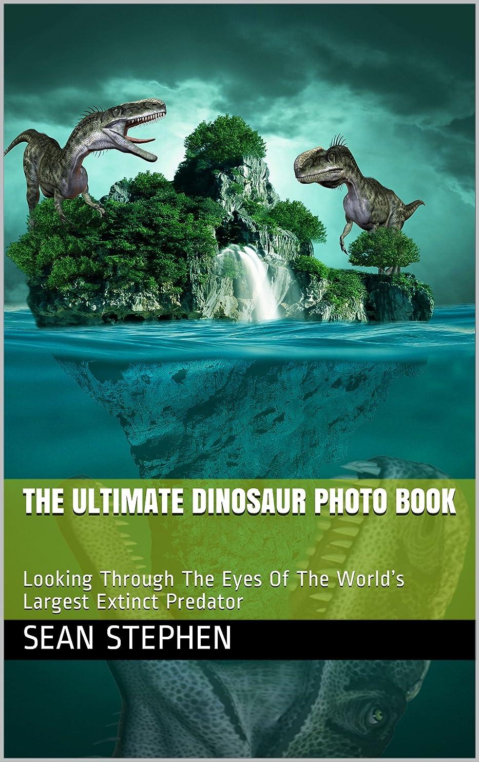 豪華な運搬リクルートThe Ultimate Dinosaur Photo Book: Looking Through The Eyes Of The World's Largest Extinct Predator (English Edition)