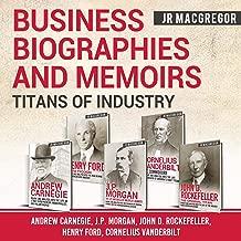 Business Biographies and Memoirs - Titans of Industry: Andrew Carnegie, J.P. Morgan, John D. Rockefeller, Henry Ford, Cornelius Vanderbilt