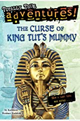 The Curse of King Tut's Mummy (Totally True Adventures): How a Lost Tomb Was Found Kindle Edition
