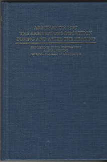 Arbitration 1989: The Arbitrators Discretion During and After the Hearing : Proceedings of the Forty Second Annual Meeting National Academy of Arbit ... OF THE NATIONAL ACADEMY OF ARBITRATORS)