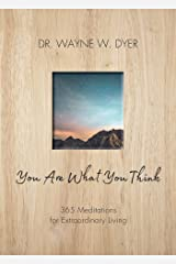 You Are What You Think: 365 Meditations for Extraordinary Living Kindle Edition