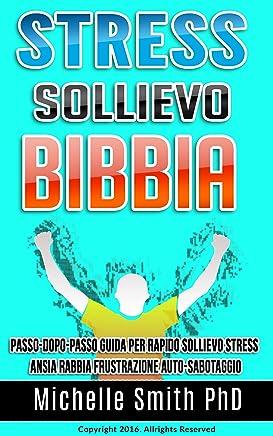 Stress Sollievo Bibbia: Passo-dopo-passo guida per rapido sollievo Stress ansia rabbia frustrazione Auto-sabotaggio