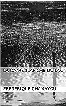 La Dame Blanche du lac (French Edition)