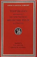 Tertullian: Apology and De Spectaculis. Minucius Felix: Octavius (Loeb Classical Library No. 250) (English and Latin Edition)