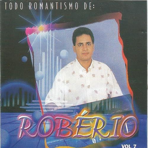 Todo Romantismo De: Robério, Vol. 7