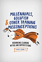 Millennials, Goldfish & Other Training Misconceptions: Debunking Learning Myths and Superstitions