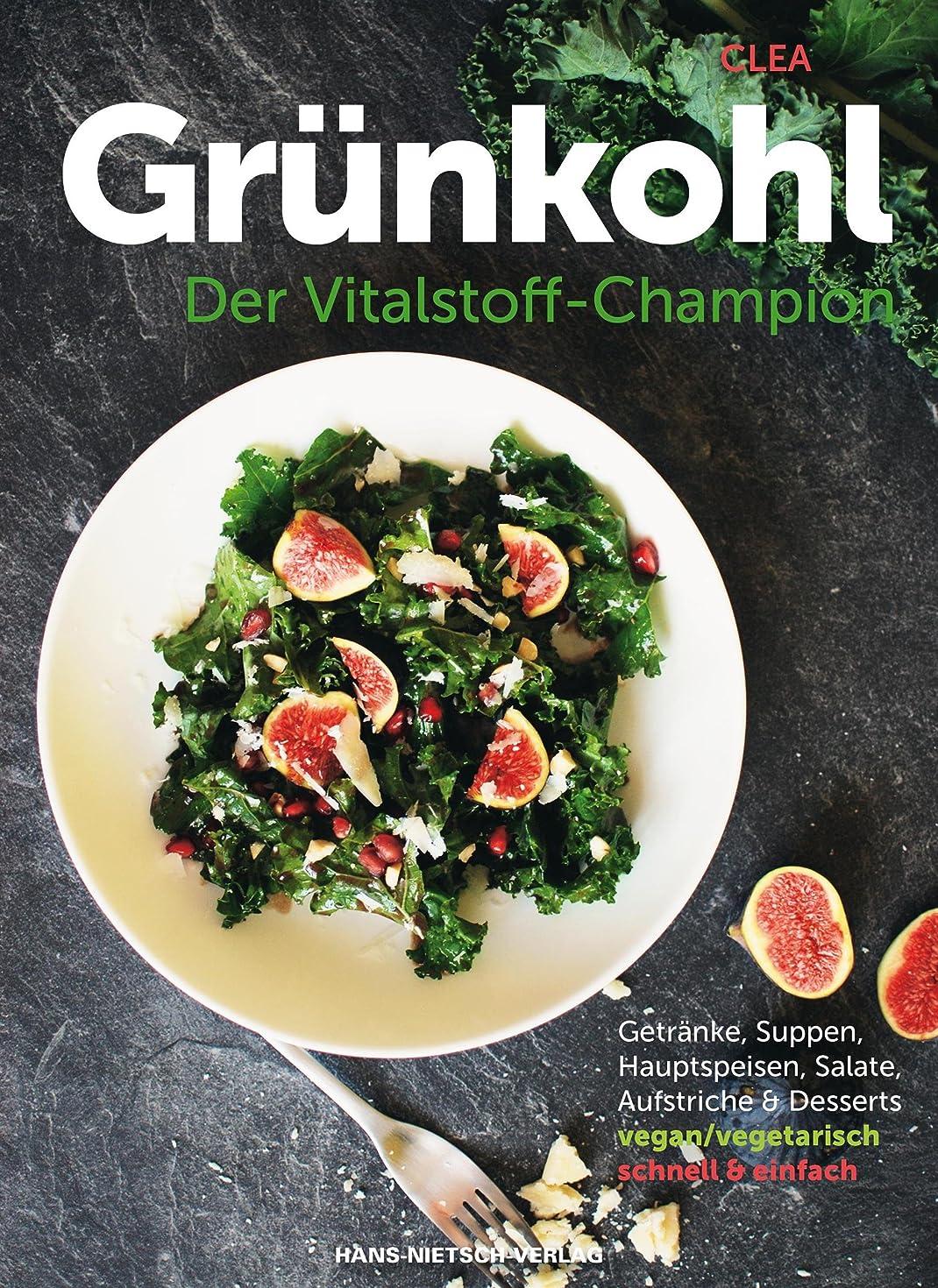 ピース沼地多数のGrünkohl – Der Vitalstoff-Champion: Getr?nke, Suppen, Hauptspeisen, Salate, Aufstriche & Desserts vegan/vegetarisch, schnell & einfach (German Edition)