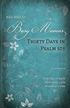 Thirty Days in Psalm 103 (Bible Study for Busy Mamas Book 6)