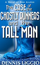 The Case of the Ghostly Runners and the Tall Man: (New Avalon Case Files #2)