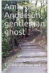Ambrose Anderson; gentleman ghost Kindle Edition