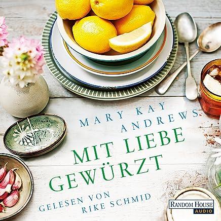 Mit Liebe gewürzt Andrews M.K.,Mit Liebe gewürzt DL Übers. v. Winkler, Christiane Deutsch