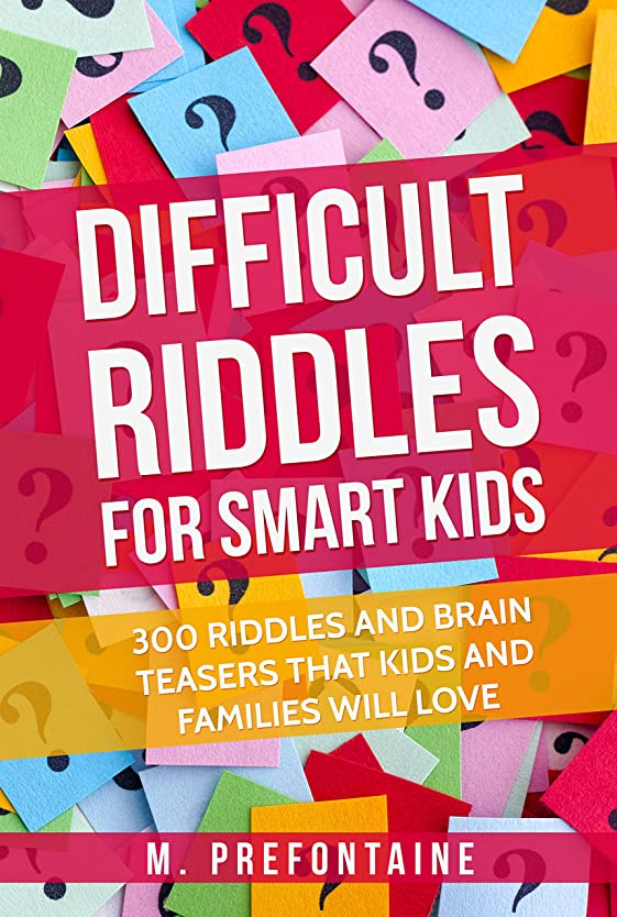 受け継ぐピービッシュ体操選手Difficult Riddles For Smart Kids: 300 Difficult Riddles And Brain Teasers Families Will Love (Books for Smart Kids Book 1) (English Edition)