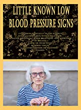 Little Known Low Blood Pressure Signs: Confusion, especially in the elderly, Cold, clammy skin with a pale look, Shallow b...