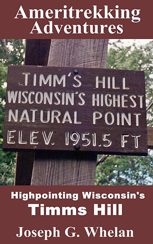 息苦しいオーガニック半島Ameritrekking Adventures: Highpointing Wisconsin's Timms Hill (English Edition)