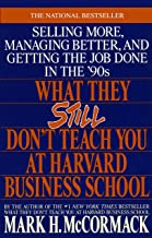 What They Still Don't Teach You At Harvard Business School: Selling More, Managing Better, and Getting the Job