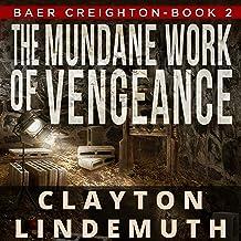 The Mundane Work of Vengeance: Baer Creighton, Book 2