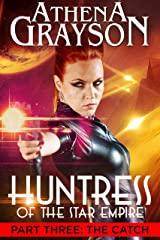 The Catch (Huntress of the Star Empire Part Three): Part Three: Huntress of the Star Empire Kindle Edition