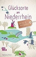 Glücksorte am Niederrhein: Fahr hin und werd glücklich (German Edition)