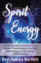 Spirit Energy: Table tipping, trumpet voices, trance channeling and other phenomena of physical mediumship
