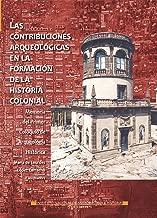Las contribuciones arqueológicas en la formación de la historia colonial (Memorias) (Spanish Edition)