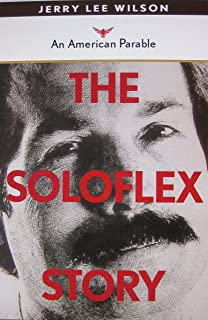 The Soloflex Story    An American Parable