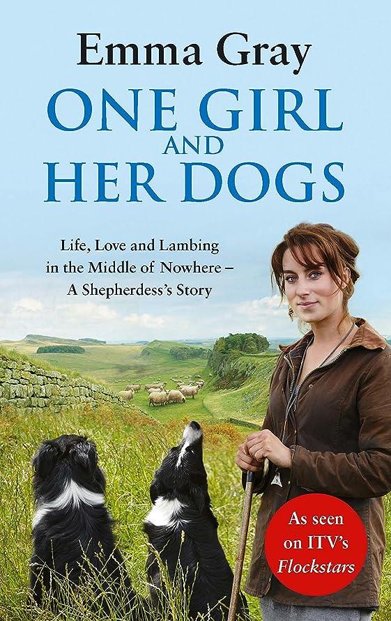 顎起業家つづりOne Girl And Her Dogs: Life, Love and Lambing in the Middle of Nowhere (English Edition)