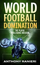 World Football Domination: The Player Intelligence Mission (Book 2)