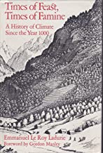 Times of Feast, Times of Famine: A History of Climate Since the Year 1000