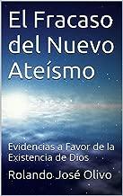 El Fracaso del Nuevo Ateísmo: Evidencias a Favor de la Existencia de Dios (Spanish Edition)