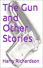 The Gun and Other Stories (Harry Richardson Book 2)