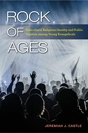 Rock of Ages: Subcultural Religious Identity and Public Opinion Among Young Evangelicals