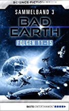 Bad Earth Sammelband 3 - Science-Fiction-Serie: Folgen 11-15 (German Edition)
