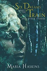 Six Dreams about the Train and Other Stories Kindle Edition