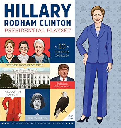 Hillary Rodham Clinton Presidential Playset: Ten Paper Dolls, Three Rooms of Fun, Presidential Pantsuits!, Republican Adversaries