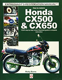 How to restore Honda CX500 & CX650: YOUR step-by-step colour illustrated guide to complete restoration (Enthusiast's Restoration Manual)