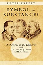 Symbol or Substance: A Dialogue on the Eucharist with C. S. Lewis, Billy Graham and J. R. R. Tolkien