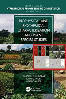 Biophysical and Biochemical Characterization and Plant Species Studies (Hyperspectral Remote Sensing of Vegetation Book 3)